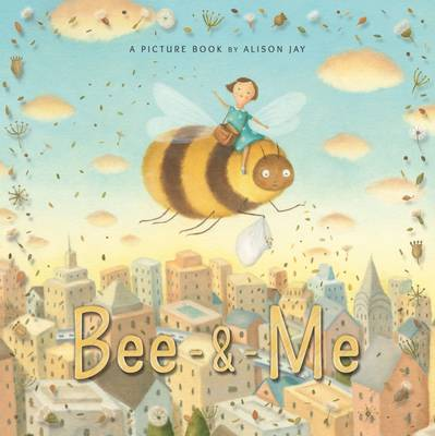 Cover for Bee and Me by Alison Jay