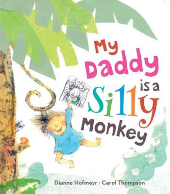Cover for My Daddy is a Silly Monkey by Dianne Hofmeyr