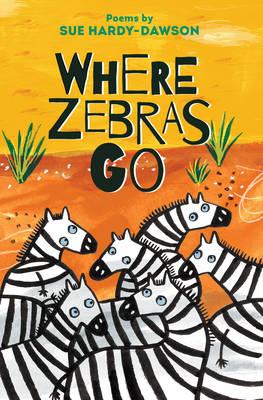Where Zebras Go Poems by Sue Hardy-Dawson