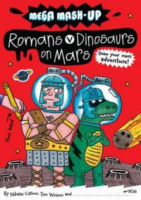 Mega Mash-Up: Romans v Dinosaurs on Mars by Nikalas Catlow, Tim Wesson