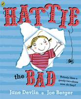 Hattie the Bad by Jane Devlin, Joe Berger