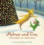 Melrose and Croc: Together At Christmas by Emma Chichester-clark