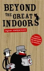 Beyond the Great Indoors by Ingvar Ambjornsen