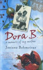 Dora B : A Memoir of My Mother by Josiane Behmoiras