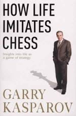 How Life Imitates Chess by Garry Kasparov