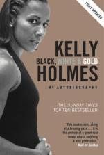 Cover for Black, White and Gold : My Autobiography by Kelly Holmes