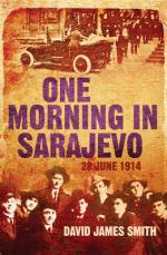 Cover for One Morning in Sarajevo by David James Smith