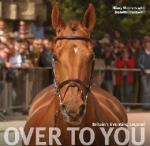Over To You: Britain's Eventing Legend by Hilary Manners and Jeanette Brakewell