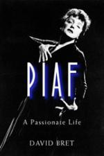 Piaf : A Passionate Life by David Bret