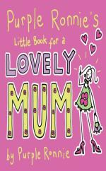 Purple Ronnie's Little Book For A Lovely Mum by Giles Andreae