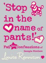 Cover for Stop in the Name of Pants by Louise Rennison