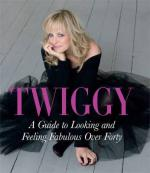Twiggy : A Guide to Looking and Feeling Fabulous Over Forty by Twiggy