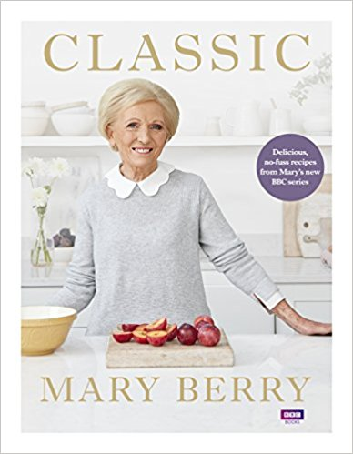 Cover for Classic Delicious, no-fuss recipes from Mary's new BBC series by Mary Berry