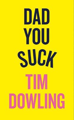 Dad, You Suck by Tim Dowling