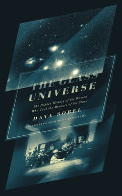 Cover for The Glass Universe The Hidden History of the Women Who Took the Measure of the Stars by Dava Sobel