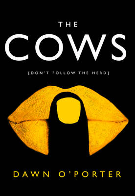 The Cows By Dawn O Porter Buy Books At Lovereading Co Uk