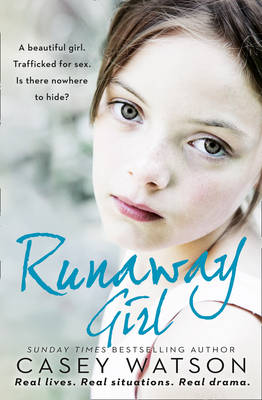 Cover for The Runaway Girl A Beautiful Girl. Trafficked for Sex. Is There Nowhere to Hide? by Casey Watson