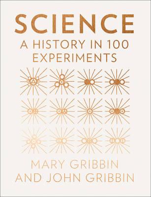 Science A History in 100 Experiments by Mary Gribbin, John Gribbin