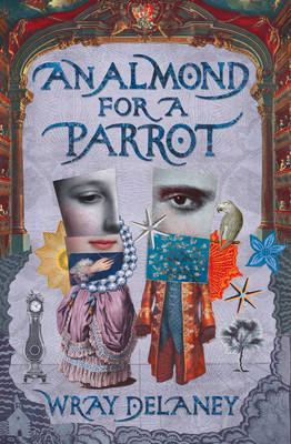 An Almond for a Parrot by Wray Delaney