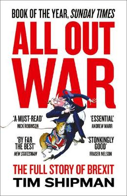 All Out War The Full Story of How Brexit Sank Britain's Political Class by Tim Shipman