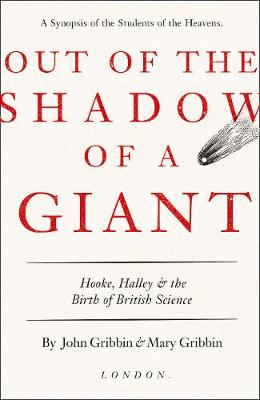 Out of the Shadow of a Giant Hooke, Halley and the Birth of British Science by John Gribbin, Mary Gribbin