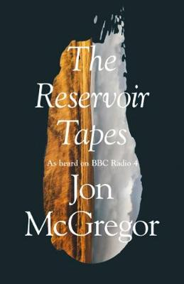 Cover for The Reservoir Tapes by Jon McGregor