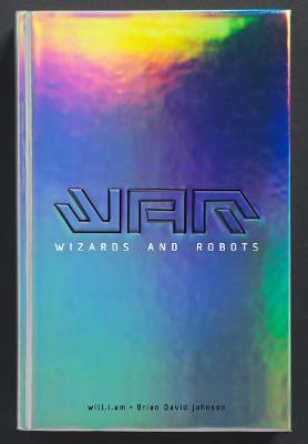 WaR: Wizards and Robots by will.i.am, Brian David Johnson