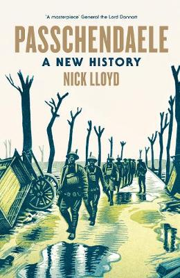 Passchendaele A New History by Nick Lloyd