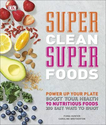 Super Clean Super Foods by Caroline Bretherton, Fiona Hunter