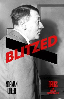 Blitzed Drugs in Nazi Germany by Norman Ohler