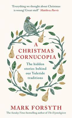 Cover for A Christmas Cornucopia The Hidden Stories Behind Our Yuletide Traditions by Mark Forsyth