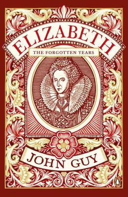 Cover for Elizabeth The Forgotten Years by John Guy