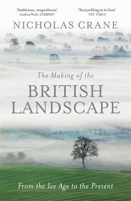 Cover for The Making of the British Landscape From the Ice Age to the Present by Nicholas Crane
