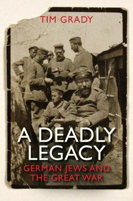 Cover for A Deadly Legacy German Jews and the Great War by Dr. Tim Grady