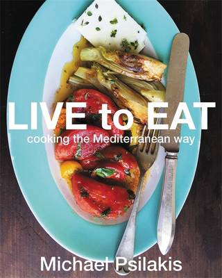 Cover for Live to Eat Cooking the Mediterranean Way by Michael Psilakis