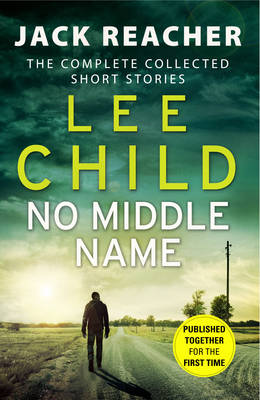 Cover for No Middle Name: Jack Reacher Story Collection The Complete Collected Jack Reacher Stories by Lee Child