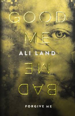 Cover for Good Me, Bad Me by Ali Land