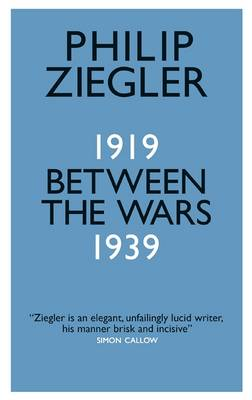 Cover for Between the Wars 1919-1939 by Philip Ziegler