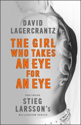 Cover for The Girl Who Takes an Eye for an Eye: Continuing Stieg Larsson's Millennium Series by David Lagercrantz
