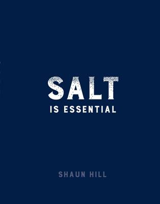 Salt is Essential And Other Things I Have Learned from 50 Years at the Stove by Shaun Hill