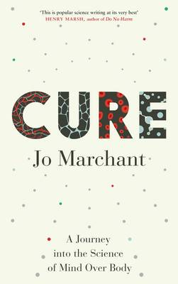 Cover for Cure A Journey into the Science of Mind Over Body by Jo Marchant