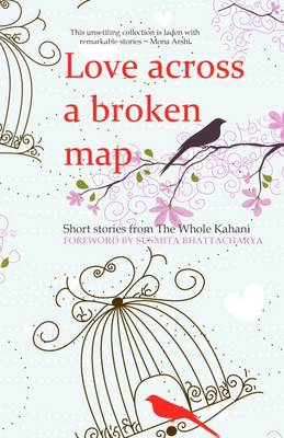 Love Across a Broken Map Short Stories from the Whole Kahani by Susmita Bhattacharya