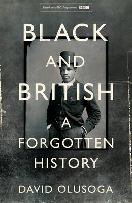 Cover for Black and British An Untold Story by David Olusoga