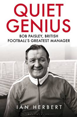Cover for Quiet Genius Bob Paisley, British Football's Greatest Manager by Ian Herbert
