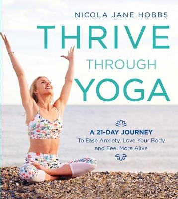 Thrive Through Yoga by Nicola Jane Hobbs