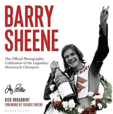 Barry Sheene The Official Photographic Celebration of the Legendary Motorcycle Champion by Rick Broadbent