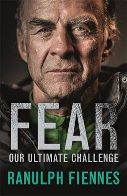 Cover for Fear Our Ultimate Challenge by Sir Ranulph Fiennes