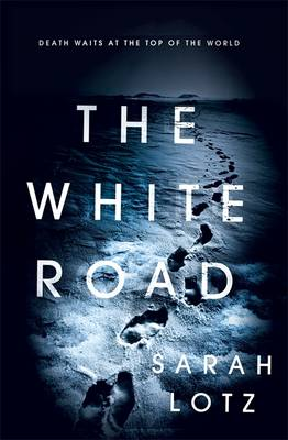 Cover for The White Road by Sarah Lotz