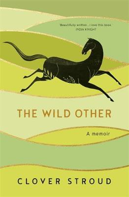 The Wild Other A Memoir by Clover Stroud