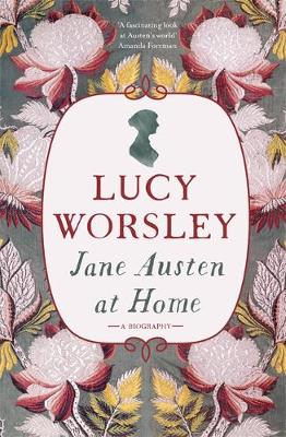Cover for Jane Austen at Home A Biography by Lucy Worsley